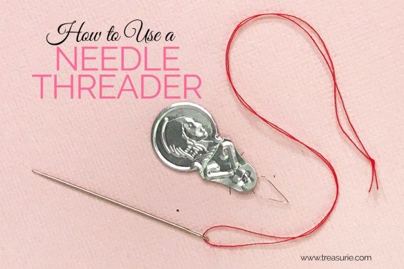 How To Use A Needle Threader Step By Step Treasurie Needle Threaders Needle Threader