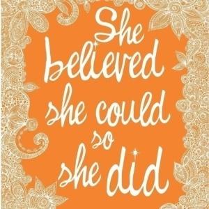"""Creer en mi misma! """"Ella creyó que podría hacerlo; entonces, lo hizo""""."""