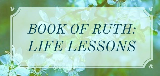 Life Lessons from the Book of Ruth Life lessons are those things which we learn from every day; for example, teaching your children not to run into the street. The book of Ruth is full of life lessons for us to follow. Take time to study these four simple life lessons today. Do you remember the story of Naomi and Ruth? Naomi's husband and sons died leaving her alone with her two daughters-in-law, Ruth and Orpah.