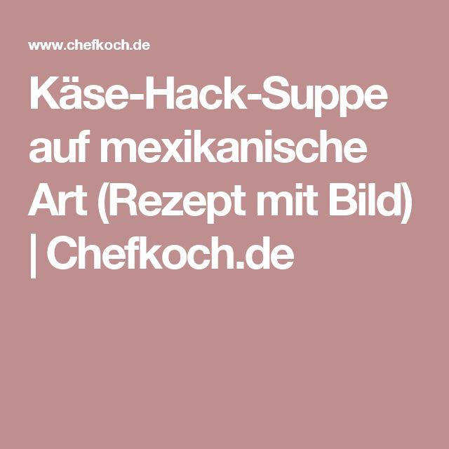 Käse-Hack-Suppe auf mexikanische Art (Rezept mit Bild) | Chefkoch.de