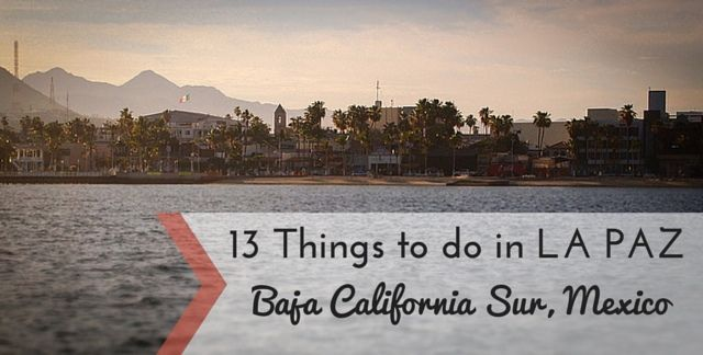 13 Things to do in La Paz, Baja California Sur, Mexico