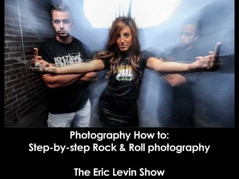 Photography How to: Step-by-step Rock & Roll photography - The Eric Levin Show
