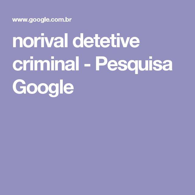 norival detetive criminal - Pesquisa Google