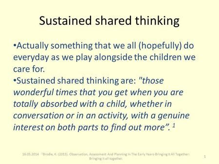 Sustained shared thinking Actually something that we all (hopefully) do everyday as we play alongside the children we care for. Sustained shared thinking.