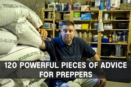 "120 Powerful Pieces Of Advice For Preppers - Did you know it is estimated that there are now approximately 3 million ""preppers"" in the United States. But for people that have never done much prepping before, getting started can be both confusing and intimidating. In fact, I get more questions about prepping than anything else."