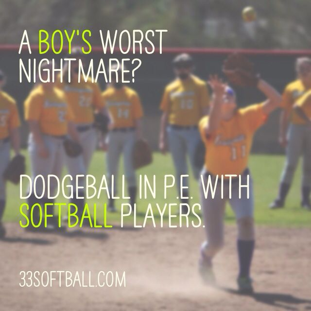 A boy's worst nightmare? Dodgeball in P.E. with #softball players. 33softball.com