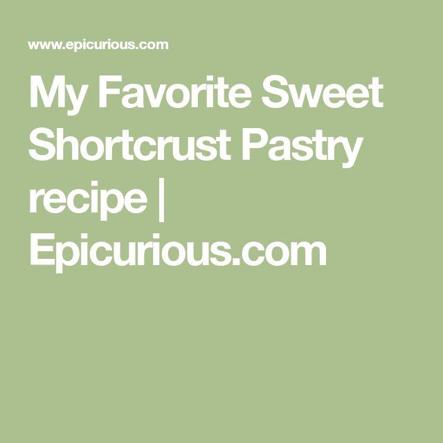 My Favorite Sweet Shortcrust Pastry recipe | Epicurious.com