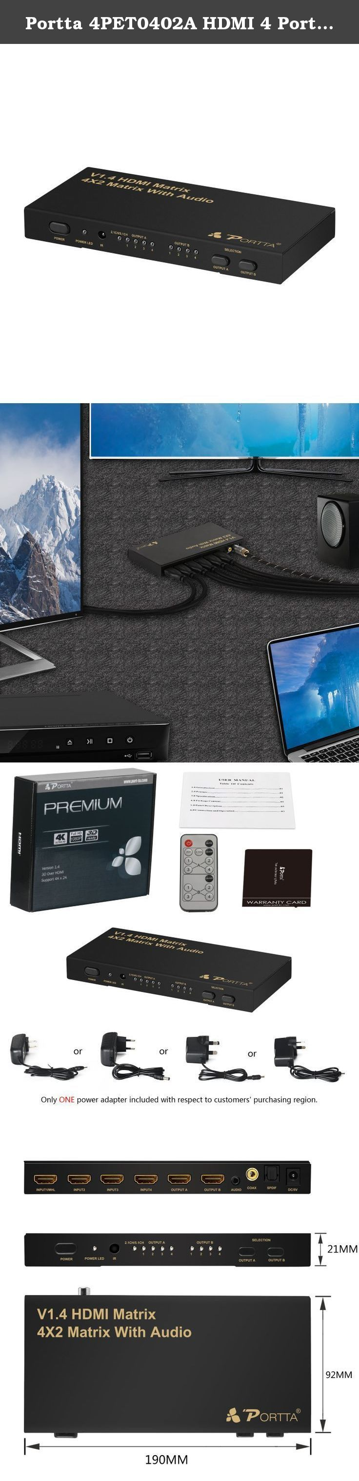 Portta 4PET0402A HDMI 4 Port 4x2 Matrix + audio output with Remote v1.4 support 3D Super Slim 4k. The 4kx2k HDMI Matrix Switch lets you share up to 4 distinct HDMI or DVI inputs (using HDMI to DVI adapters - not included), with audio, between 2 independent displays or projectors. This matrix switch allows each input and the corresponding audio to be switched individually, meaning that different two A/V sources can be shown on each output, or a single source can be output to two, offering...