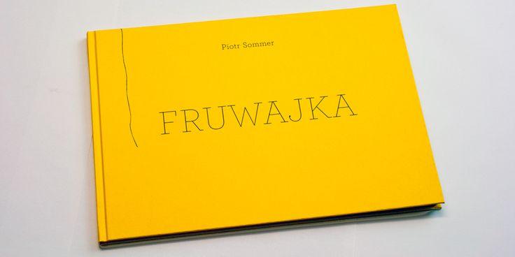 """Piotr Sommer, """"Fruwajka"""", Wydawnictwo Warstwy, Wrocław 2015,  Projekt graficzny: Frycz i Wicha"""
