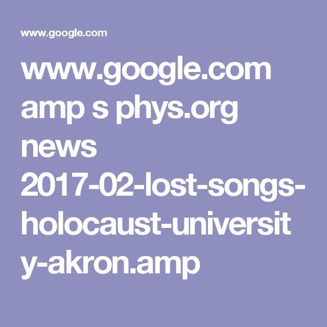 www.google.com amp s phys.org news 2017-02-lost-songs-holocaust-university-akron.amp