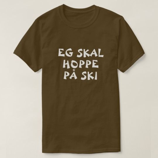 I'm going to ski jump in Norwegian brown T-Shirt A Norwegian text: eg skal hoppe på ski, that can be translate to: I'm going to ski jump. This brown t-shirt can be customized to give it you own unique look. You can customize the fonts type, fonts color, s