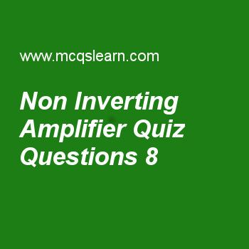Learn quiz on non inverting amplifier, A level physics quiz 8 to practice. Free physics MCQs questions and answers to learn non inverting amplifier MCQs with answers. Practice MCQs to test knowledge on non inverting amplifier, acceleration calculations, stretching materials, mass and energy, elasticity worksheets.  Free non inverting amplifier worksheet has multiple choice quiz questions as for non-inverting amplifier input and output is, answer key with choices as out of phase, in phase…