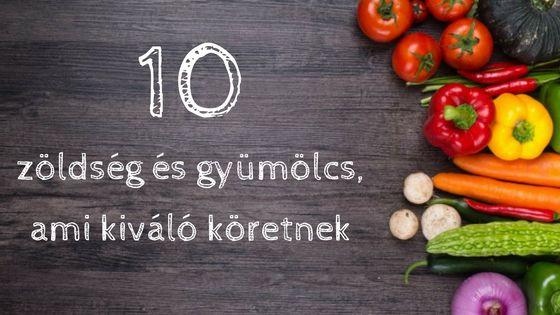 10 zöldség és gyümölcs köret