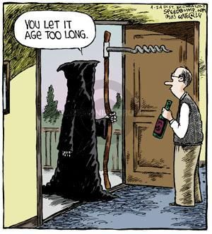Don't let your wine age too long or the grim (wine) reaper will come knocking...