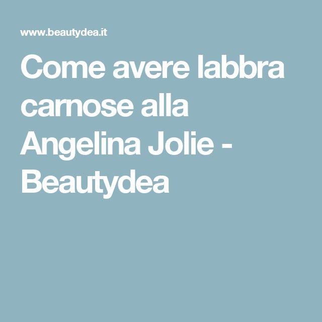 Come avere labbra carnose alla Angelina Jolie - Beautydea