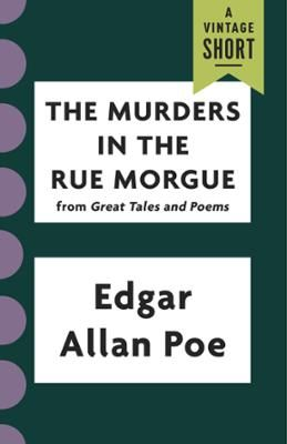 "The Murders in the Rue Morgue by Edgar Allan Poe, Click to Start Reading eBook, A Vintage Shorts ""Short Story Month"" Selection The precursor to Sherlock Holmes and Hercule Poirot: M"