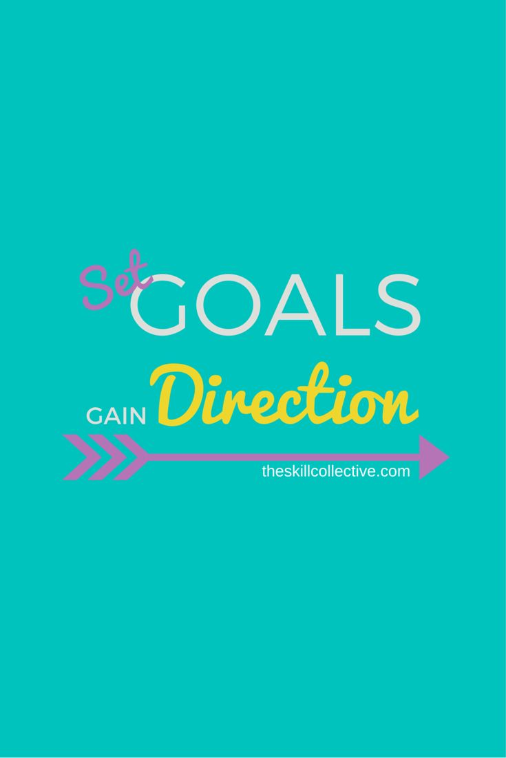Set goals. Gain direction. http://theskillcollective.com/blog/set-goals-gain-direction