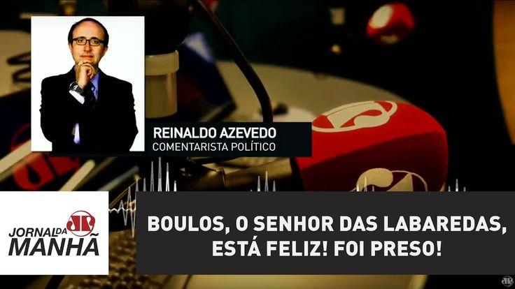 Boulos, o Senhor das Labaredas, está feliz! Foi preso! | Reinaldo Azevedo