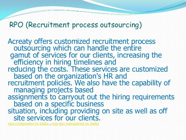 RPO (Recruitment process outsourcing) Acreaty offers customized recruitment process outsourcing which can handle the entire gamut of services for our ...