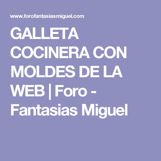 GALLETA COCINERA CON MOLDES DE LA WEB | Foro - Fantasias Miguel