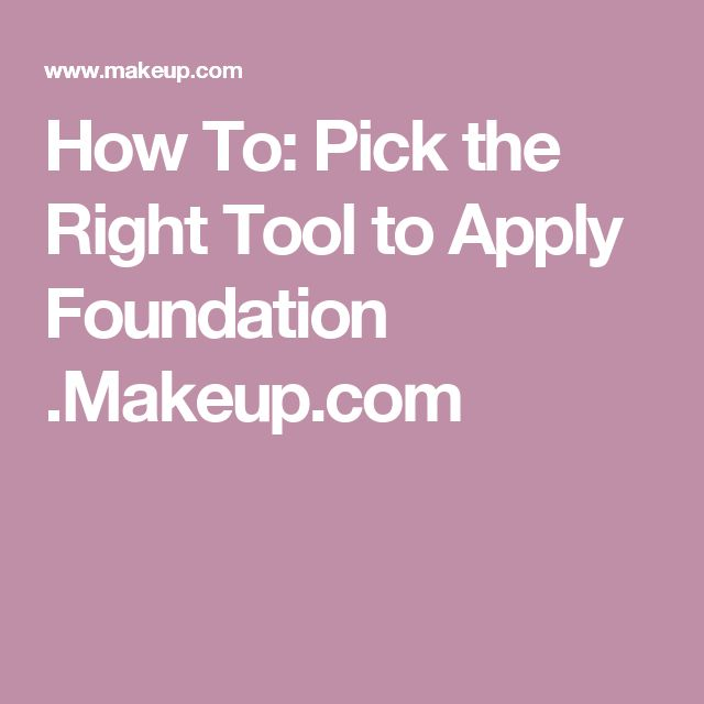 How To: Pick the Right Tool to Apply Foundation .Makeup.com