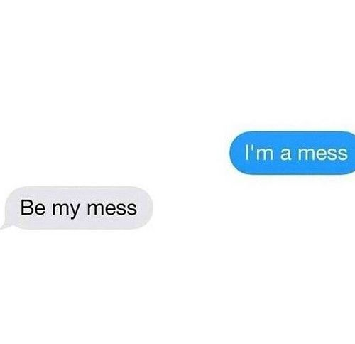 I hope my mess is worth you saying this