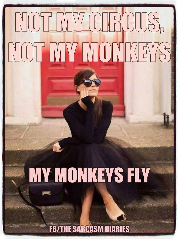 My monkeys fly ! Living well is the best revenge. Freedom
