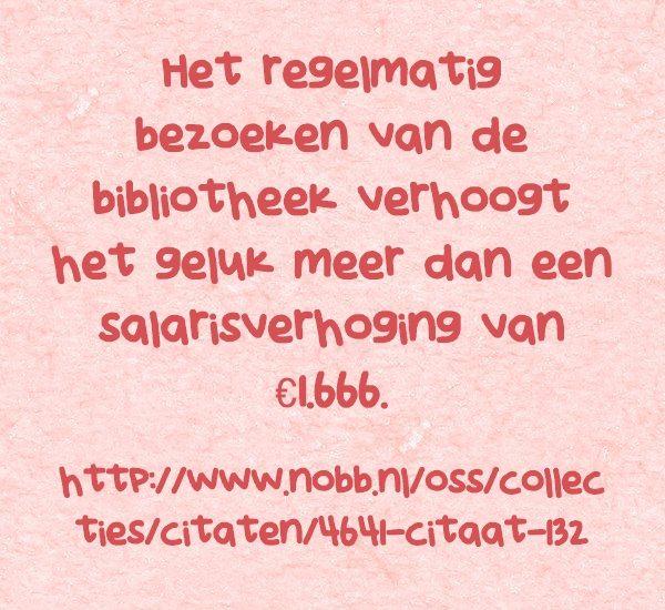 Het regelmatig bezoeken van de bibliotheek verhoogt het geluk... http://www.nobb.nl/oss/collecties/citaten/4641-citaat-132