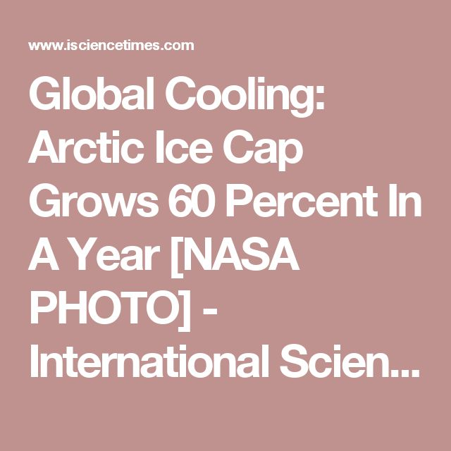 Global Cooling: Arctic Ice Cap Grows 60 Percent In A Year [NASA PHOTO] - International Science Times