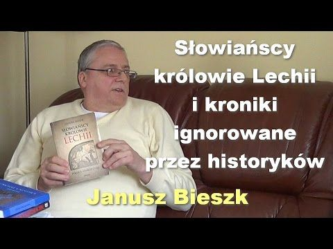 Słowiańscy królowie Lechii i kroniki ignorowane przez historyków - Janusz Bieszk - YouTube