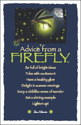 *Advice from a Firefly*                                                                                                                                                      More