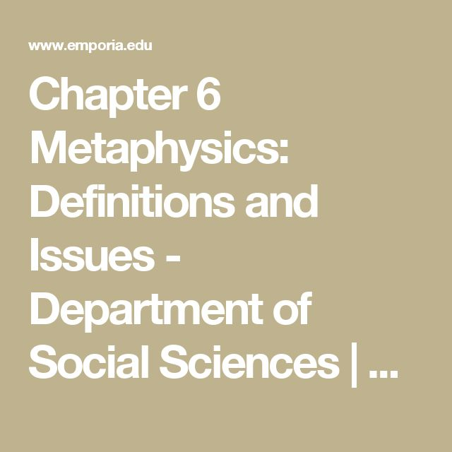 Chapter 6 Metaphysics: Definitions and Issues - Department of Social Sciences  | Emporia State University