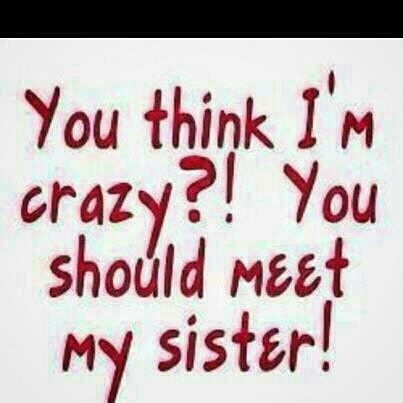 My unbiological sister.... Jenny needs this as a shirt in