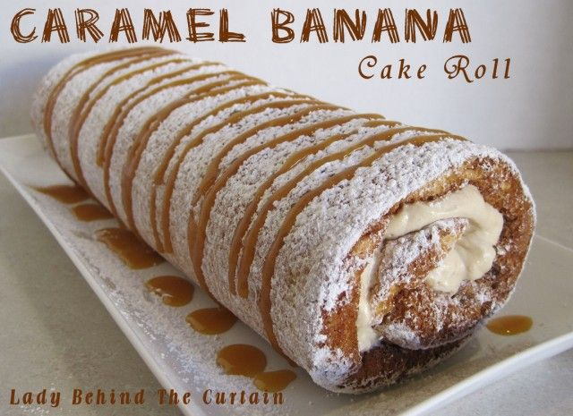 Lady Behind the Curtain » Caramel Banana Cake Roll This is total cake roll love!