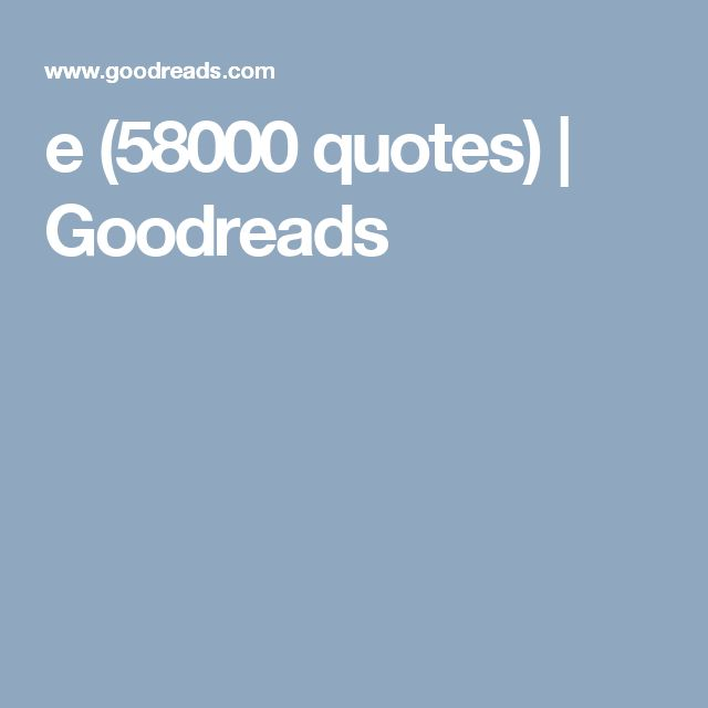 e (58000 quotes) | Goodreads