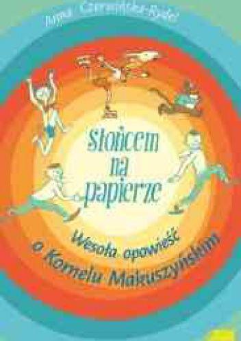 Okładka książki Słońcem na papierze. Wesoła opowieść o Kornelu Makuszyńskim