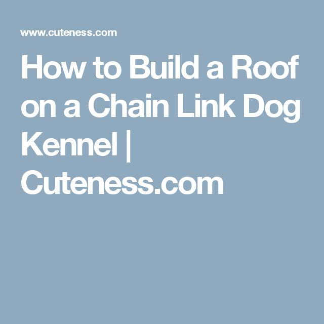 How to Build a Roof on a Chain Link Dog Kennel | Cuteness.com