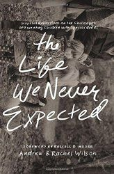The Life We Never Expected: the true experiences of faith and special needs parenting. This book is a must-read for all special needs parents, especially autism. Read the review and enter to win the giveaway at embracingdestinyblog.com