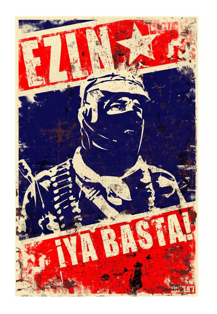 Ya Basta! Going back to my propaganda roots here. However, this man is no relic of the past. I've already made a poster of this piece which is 24X36 inches up in my living room and I must say ...