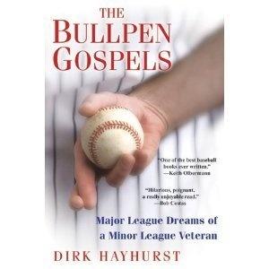 """The Bullpen Gospels: Major League Dreams of a Minor League Veteran"" by Dirk Hayhurst."