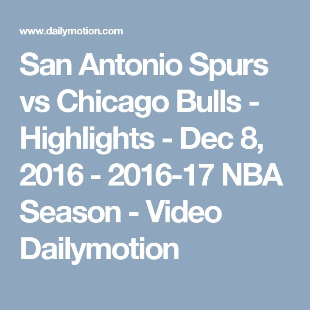 San Antonio Spurs vs Chicago Bulls - Highlights - Dec 8, 2016 - 2016-17 NBA Season - Video Dailymotion