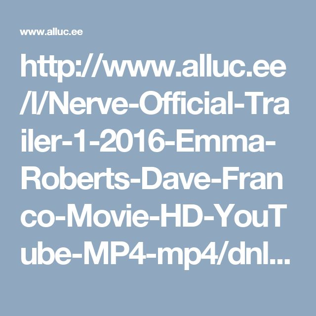 http://www.alluc.ee/l/Nerve-Official-Trailer-1-2016-Emma-Roberts-Dave-Franco-Movie-HD-YouTube-MP4-mp4/dnliqeel