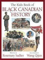 971.00496 SAD The kids book of Black Canadian history : Sadlier, Rosemary. : Book, Regular Print Book : Toronto Public Library