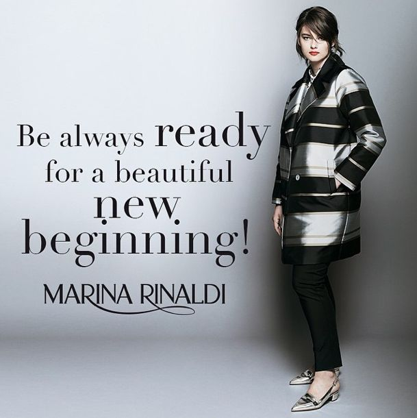 Be always ready for a beautiful new beginning! #MarinaRinaldi #quote #inspiration #newcollection #SS2015 #Italian #designer #luxury #curvy #plussize #motivation