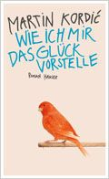 Lieblingsbuch: Martin Kordic: Wie ich mir das Glück vorstelle - Hanser Verlag