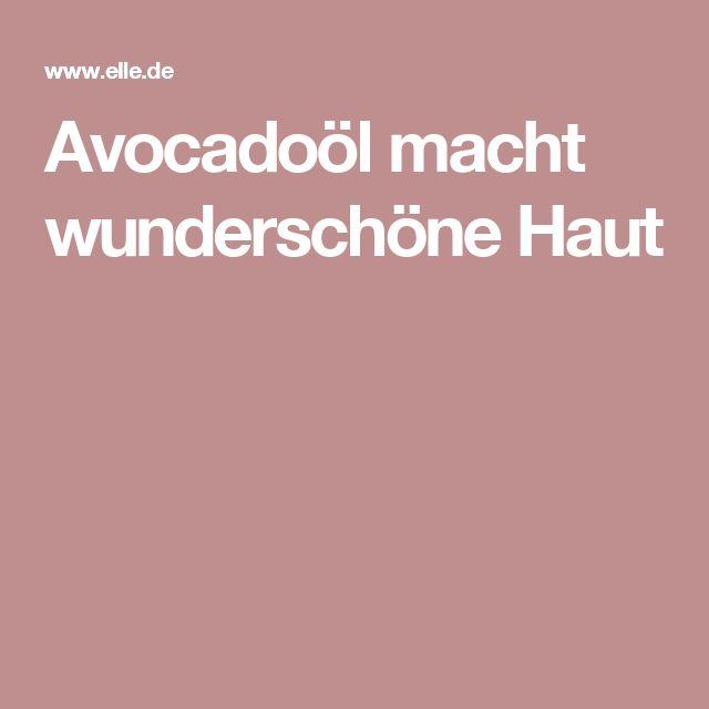Avocadoöl macht wunderschöne Haut