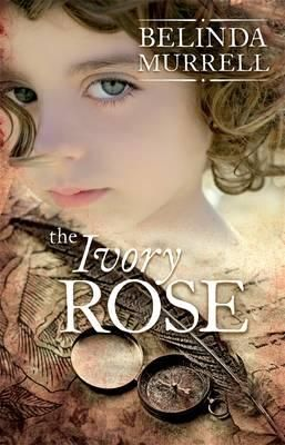 The Ivory Rose : Rejacket - Belinda Murrell
