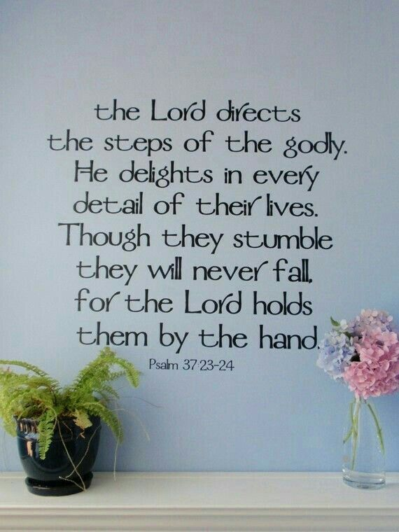 - Psalm 37:23-24 -