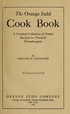 1914 Orange Judd Cook Book, The_A Practical Collection of Tested Recipes for Practical Housekeepers - Goessling, Adeline O
