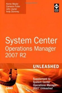 System Center Operations Manager (OpsMgr) 2007 R2 Unleashed  Supplement to System Center Operations Manager 2007 Unleashed, 978-0672333415, Kerrie Meyler, Sams Publishing; 1 edition